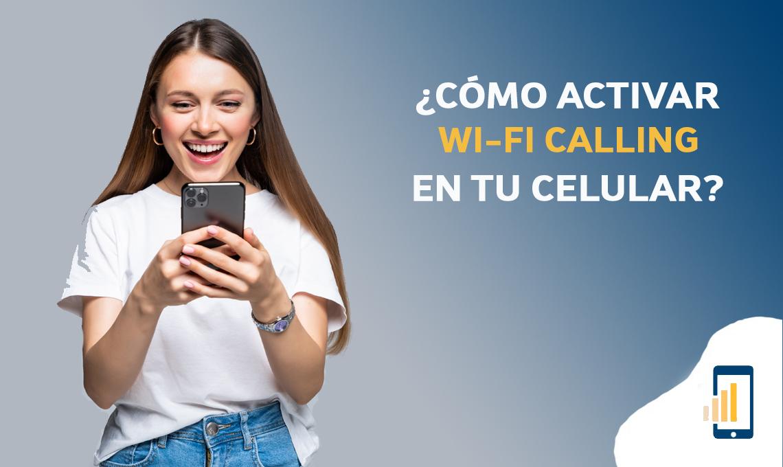 Cómo activar Wi-Fi calling en tu celular