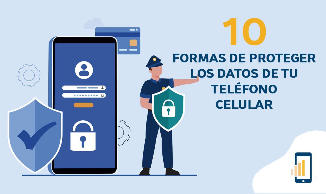 10 formas de proteger los datos de tu telefono celular